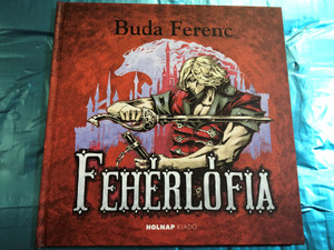 Fehérlófia by Buda Ferenc / Holnap kiadó 2013 / Hardcover / Illustrations by Lévay Tamara rajzaival / Son of the white mare - Hungarian mythological tale (9789633468746)