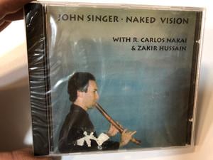 John Singer - Naked Vision - With R. Carlos Nakai & Zakir Hussain / John Singer Audio CD 1991 / ASCD 040
