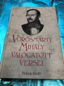 Vörösmarty Mihály válogatott versei by Tarján Tamás / Holnap kiadó 2000 / Hardcover / Selected Poems of Mihály Vörösmarty (963346403X)