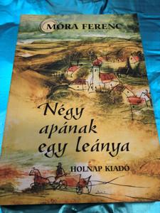 Négy apának egy leánya by Móra Ferenc / Holnap kiadó 2002 / Paperback / Daughter of four fathers - Hungarian novel (9789633465073)