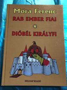Rab ember fiai - Dióbél királyfi by Móra Ferenc / Holnap Kiadó 1996 / HO 424 / Hardcover / Hungarian Classic writer Ferenc Móra (9789633461457)