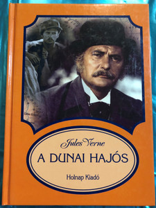 A Dunai hajós by Jules Verne / Hungarian edition of Le pilote du Danube / Translated by Bartócz Ilona / Illustrated by Kondor Lajos rajzaival / Holnap kiadó 2001 / Hardcover (9789633464137)