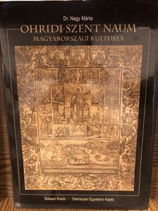 Ohridi Szent Naum magyarországi kultusza by Dr. Nagy Mária / Balassi kiadó - Debreceni Egyetemi Kiadó / Sveti Naum Ohridski - Hungarian book about St. Naum of Ohrid (9789633182451)