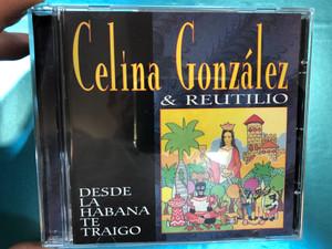 Celína González & Reutilio - Desde la Habana te Traigo / Tumi Audio CD 1998 / Accompanied by Orquesta America / World Music - Cuba / Tumi 074 (5022627007427)