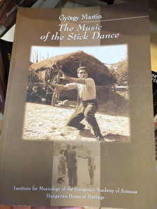 The Music of the Stick Dance by György Martin / English edition of A botoló tánc zenéje / Institute for Musicology - Hungarian Academy of Sciences - Hungarian House of Heritage / Hagyományok Háza 2005 / Translated by Gedeon P. Dienes (3012202082590)