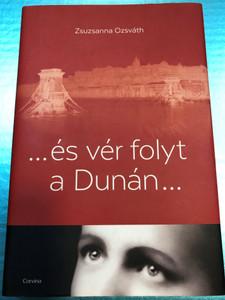 és vér folyt a Dunán... by Zsuzsanna Ozsváth / Corvina kiadó 2016 / Hungarian edition of When the Danube Ran Red / Hardcover / Translated by Heltai András (9789631363937)