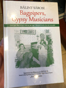 Bagpipers, Gypsy Musicians by Bálint Sárosi / Instrumental folk music tradition in Hungary / Institute for Musicology / Nap Publishing - Nap kiadó / Hardcover (9789633320945)