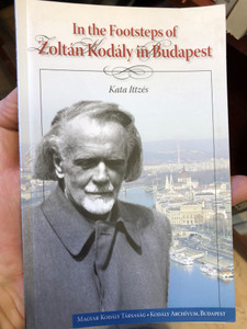 In the Footsteps of Zoltán Kodály in Budapest by Kata Ittzés / Magyar Kodály Társaság - Kodály Archívum Budapest / Paperback (9786150003108)