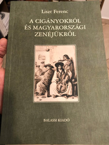A cigányokról és magyarországi zenéjükről by Liszt Ferenc / Balassi Kiadó 2020 / Paperback / About the gypsies and their music in Hungary (9789634560814)