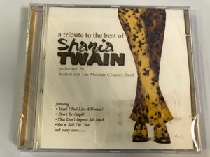 A Tribute to the best of Shania Twain / Performed by Mariah and The Absolute Country Band / Featuring: Man! I Feel Like A Woman!, Don't Be Stupid, That Don't Impress Me Much, You're Still The One, and many more / Cosmopolitan Audio CD 2000 / 40578-2