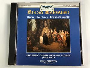 João de Sousa Carvalho – Opera Overtures, Keyboard Music / Liszt Ferenc Chamber Orchestra,Budapest, János Rolla / János Sebestyén - harpsichord / Hungaroton Audio CD 1994 Stereo / HCD 12884