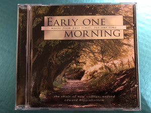 Early One Morning - Music from past times, for our time / The Choir Of New College, Oxford, Edward Higginbottom / Erato Audio CD 1997 / 0630-19065-2