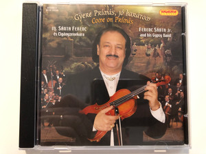 Gyere Prímás, Jó Barátom - Come on Prímás / Ifj. Sánta Ferenc és Cigányzenekara - Ferenc Sánta Jr. and his Gypsy Band / Hungaroton Classic Audio CD 2009 / HCD 10339 / Hungarian Songs & Csardases (5991811033927)