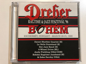 Dreher ''Bohem'' - Ragtime & Jazz Fesztival '96 / Kecskemet, Hungary - March 29-31, 1996 / Sweet Rhythm Quartet, La Vella Dixieland, Hot Jazz Band, 4-Wheel Drive, Andy Fielding / Kecskemeti Jazz Alapitvany Audio CD 1996 / KJA-BCD 3011