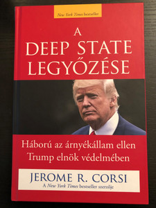 A Deep State Legyőzése - Háború az árnyékállam ellen Trump elnök védelmében by Jerome R. Corsi / Hungarian edition of Killing the Deep State / Patmos Records 2019 / Hardcover / Translated by Morvay Péter (9786155526916)