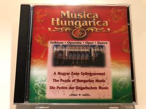 Musica Hungarica - Folklore, Operetta, Oper, Dance / A Magyar Zene Gyongyszemel = The Pearls Of Hungarian Music = Die Perlen der Ungarischen Music / Musica Hungarica Audio CD 2000 Stereo / MHA 012