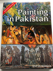 Painting in Pakistan by Ijaz Ul Hassan / Second edtition / Ferozsons 1996 / Hardcover / Pakistani art movements from British colonial times to contemporary Pakistan (9690101064)