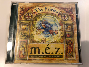The Fairies - M.É.Z. / The Hungarian Way Of Celtic Music / NarRator Records Audio CD 2000 / NRR017