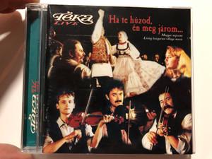 Téka – Live - Ha Te Húzod Én Meg Járom... (Magyar Népzene, Living Hungarian Village Music) / Harmónia BT Audio CD 1996 / TVM 110