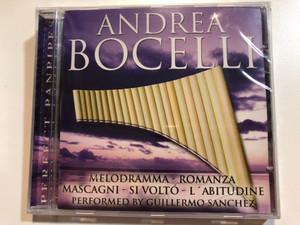 Andrea Bocelli / Melodramma, Romanza, Mascagni, Si Volto, L' Abitudine / Performed by Guillermo Sanchez / Perfect Panpipes Audio CD 2002 / 3120-2