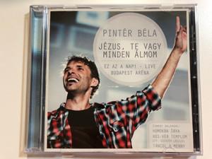 Pinter Bela - Jezus, Te Vagy Minden Almom / Ez Az A Nap! - Live Budapest Arena / Ismert Dalokkal: Homokba Irva, Hus-Ver Templom (Ft. Csiszer Laszlo), Tancol A Menny / Kerugma Audio CD / KERCD 20