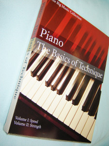 Piano The Basics of Techique / Volume I: Speed / Volume II: Strenght / The Big Music Collection