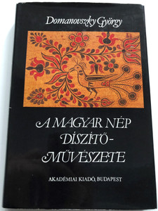 A magyar nép díszítőművészete I. by Domanovszky György / Akadémiai kiadó Budapest 1981 / The Decorative arts of the Hungarian nation vol. I / Hardcover (9630523280)