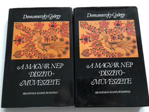 A magyar nép díszítőművészete I-II. by Domanovszky György / Akadémiai kiadó Budapest 1981 / The Decorative arts of the Hungarian nation vol. I & II / Hardcover (978-9630523288)