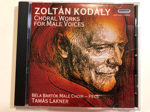 Zoltan Kodaly – Choral Works For Male Voices / Bela Bartok Male Choir - Pecs, Tamas Lakner / Hungaroton Classic Audio CD 2005 Stereo / HCD 32322