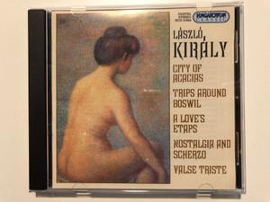 Laszlo Kiraly - City Of Acacias, Trips Around Boswil, A Love's Etaps, Nostalgia And Scherzo, Valse Triste / Hungaroton Classic Audio CD 2000 Stereo / HCD 31954