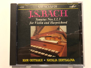 J. S. Bach - Sonatas Nos. 1, 2, 3 For Violin And Harpsichord / Igor Oistrach, Natalia Zertsalova / Мелодия Audio CD 1990 / SUCD 10-00017