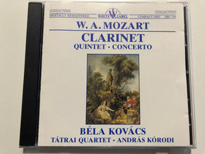 W. A. Mozart - Clarinet, Quintet, Concerto / Bela Kovacs, Tatrai Quartet, Andras Korodi / White Label Audio CD 1990 Stereo / HRC 150
