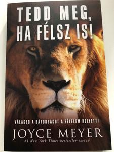 Tedd meg, ha félsz is! by Joyce Meyer / Hungarian edition of Do it Afraid: Embracing Courage in the Face of Fear / Paperback / Immanuel Alapítvány 2020 / Válaszd a bátorságot a félelem helyett (9786156017154)