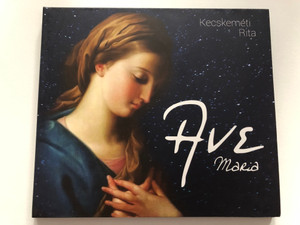 Kecskeméti Rita - Ave Maria - Audio CD / Gounod, Saint-Saens, Mascagni, Schubert, Donizetti, Stolcz, Dvorak, Verdi / Mission Is Possible (MiP001CD)