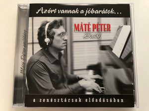 Azert vannak a jobaratok... - Mate Peter Dalai / A Zenesztarsak a eloadasaban / Hungaroton Audio CD 2009 / HCD 71251