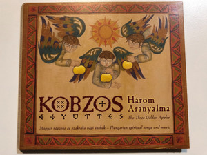 Kobzos Együttes – Három Aranyalma / The Three Golden Apples / Magyar Népzene És Szakrális Népi Énekek = Hungarian Spiritual Songs And Music / Kobzos Ltd. Audio CD 2009 / KOB-CD-02