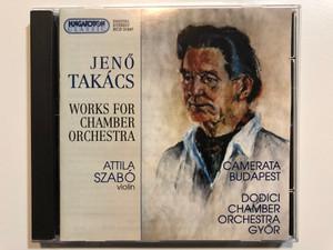Jenő Takács – Works For Chamber Orchestra / Attila Szabó - violin / Camerata Budapest, Dodici Chamber Orchestra Györ / Hungaroton Classic Audio CD 2000 Stereo / HCD 31947
