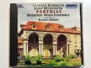 Leopold Kozeluch, Josef Mysliveček - Parthias / Budapest Wind Ensemble, Artistic Director: Kalman Berkes / Hungaroton Classic Audio CD 1997 Stereo / HCD 31676
