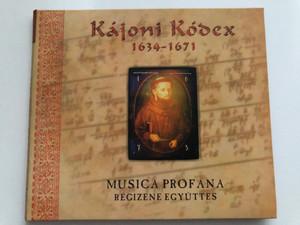 Kájoni Kódex 1634-1671 / Musica Profana Régizene Együttes / Harmónia Produkció Audio CD 2004 / HCD 291