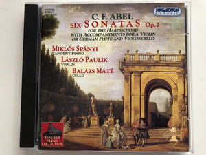 C. F. Abel - Six Sonatas Op. 2 - For The Harpsichord With Accompanyments For A Violin Or German Flute And Violoncello / Miklos Spanyi (tangent piano), Laszlo Paulik (violin) / Hungaroton Classic Audio CD 2001 Stereo / HCD 31951