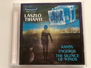 László Tihanyi – Krios, Enodios, The Silence Of Winds / Hungaroton Classic Audio CD 1995 Stereo / HCD 31352