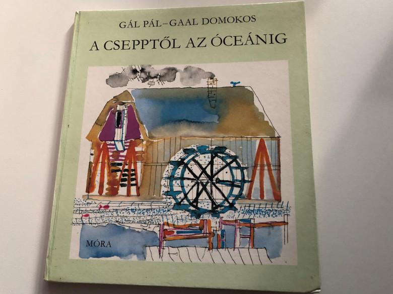 A csepptől az óceánig by Gál Pál - Gaal Domokos / Móra könyvkiadó 1985 / From drops to the ocean - Hungarian book for children about the water cycle on our planet / Hardcover (9631121984)