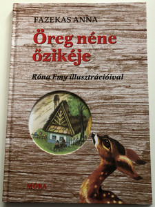 Öreg Néne Őzikéje - Fazekas Anna / Illustrated by Róna Emy Rajzaival / Hungarian Children's classic - Hardcover / Móra Könyvkiadó 2020 (9789634155461)