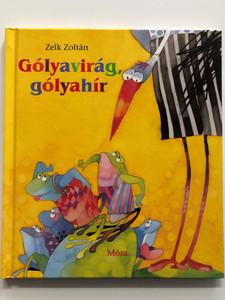 Gólyavirág, gólyahír by Zelk Zoltán / Móra könyvkiadó 2006 / Hardcover / Hungarian poems for children about the seasons, nature and animals (9631181340)