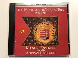 """The Music of the """"Kuruc"""" Era 1664-1736 / Kecskés Ensemble - Conducted by András L. Kecskés / Hungaroton Audio CD 1990 / HCD 31088 / A kuruc kor zeneköltészete"""