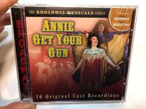 Annie Get Your Gun - 16 Original Cast Recordings / The Broadway Musicals Series / Starring Ethel Merman, Ray Middleton / Prism Leisure Audio CD 2002 / PLATCD 728
