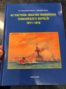 Az Osztrák-Magyar Monarchia tengerészeti repülői 1911-1918 by Dr. Csonkaréti Károly - Sárhidai Gyula / Zrínyi Kiadó 2010 / Hardcover / The Austro-Hungarian Monarchy navy aircrafts 1911-1918 (9789633275092)