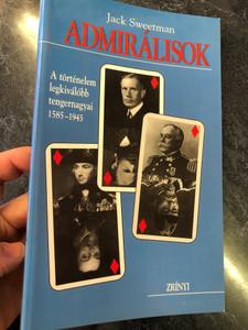 Admirálisok by Jack Sweetman / Hungarian edition of The Great Admirals / A történelem legkiválóbb tengernagyai 1585-1945 / Zrínyi kiadó / Paperback (9633273366)