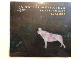 Kollár - Klemencz Kamarazenekar - Ég az Erdő / Gryllus Audio CD 2020 / GCD 228 / Ha volna szeretőm, Tartsd meg Istenem, Nem tudok élni nélkülem (5999860168034)