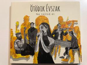Ötödik Évszak - Ne rejtsd el / Fonó Audio CD 2020 / Á une femme, Lefelé folyik a Tisza, Zobor, Magos hegyről, A szerelem, Promenade / FA 453-2 (5998048545322)